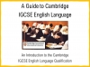 A Guide to the Cambridge IGCSE English Qualification (slide 1/19)