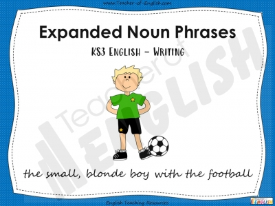 Expanded Noun Phrases - KS3 Teaching Resources