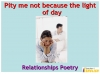 Pity me not because the light of day (slide 1/31)