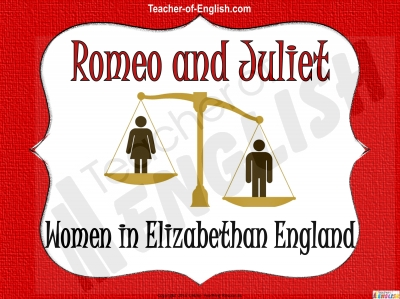 Romeo and Juliet - Women in Elizabethan England Teaching Resources