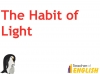 The Habit of Light Teaching Resources (slide 3/40)