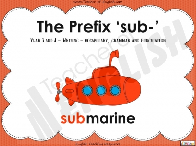 The Prefix 'sub-' - Year 3 and 4 Teaching Resources