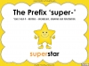 The Prefix 'super-' - Year 3 and 4 Teaching Resources (slide 1/23)
