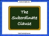 The Subordinate Clause Teaching Resources (slide 1/13)